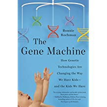 The Gene Machine: How Genetic Technologies Are Changing the Way We Have Kids - and the Kids We Have