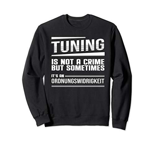 Tuning is not a crime but sometimes an Ordnungswidrigkeit Sweatshirt