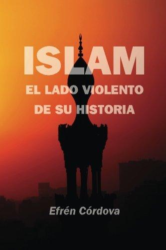 Islam: El lado violento de su historia por Efrén Córdova
