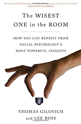 The Wisest One in the Room: How You Can Benefit from Social Psychology's Most Powerful Insights por Thomas Gilovich