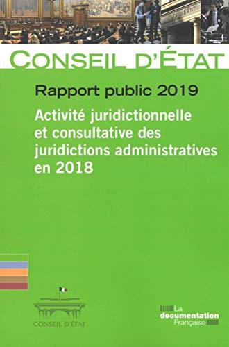 Rapport public 2019 : Activité juridictionnelle et consultative des juridictions administratives 2018 par Collectif,Conseil d'Etat