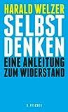Selbst denken: Eine Anleitung zum Widerstand by Welzer, Harald (2013) Gebundene Ausgabe -