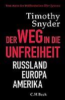 Der Weg in die Unfreiheit: Russland, Europa, Amerika