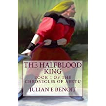 The Halfblood King: Book 1 of the Chronicles of Aertu