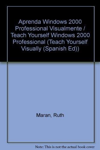 Aprenda Windows 2000 Professional Visualmente / Teach Yourself Windows 2000 Professional (Teach Yourself Visually (Spanish Ed)) (Spanish Edition) by Maran, Ruth, Maran, Graphics (2002) Paperback