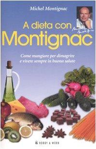 A dieta con Montignac. Come mangiare per dimagrire e vivere sempre in buona salute.