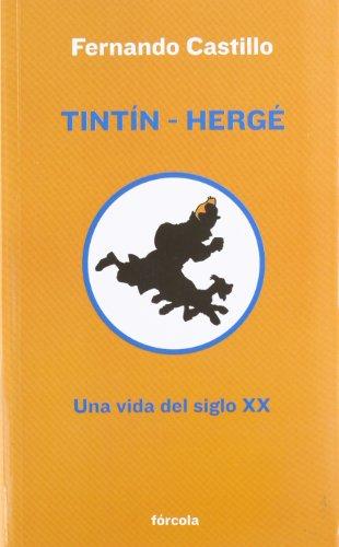 Tintín-Hergé : una vida del siglo XX por Fernando Castillo Cáceres
