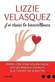 J'ai choisi la bienveillance par Lizzie Velasquez
