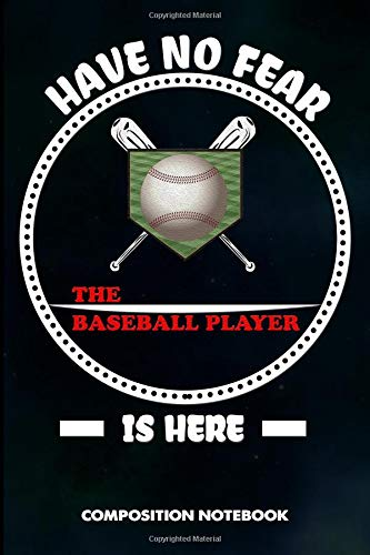 Have no Fear the Baseball Player is here: Composition Notebook, Birthday Journal for baseball games Lovers to write on por M. Shafiq