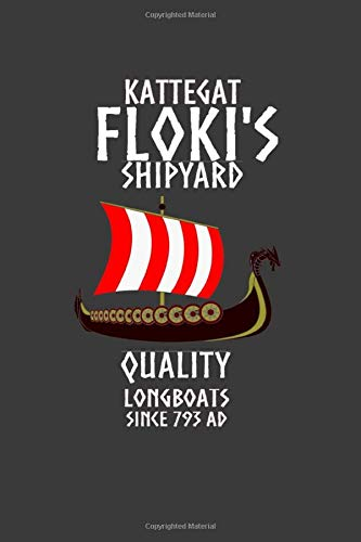 Kattegat Floki's Shipyard Quality Longboats Since 793 AD: Vikings Symbol Norse Viking Style gift T Shirt for Vikings lover, Lined Journal Diary Notebook 100 Pages, 6