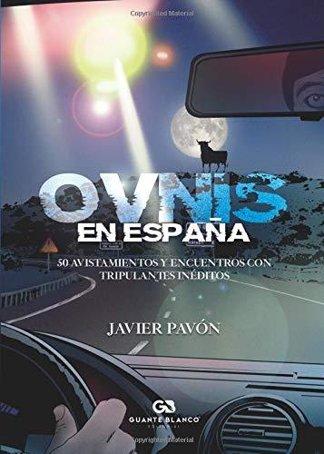 Ovnis en España: 50 avistamientos y encuentros con tripulantes inéditos