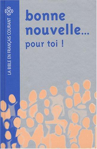 Bonne nouvelle. pour toi ! : La Bible en français courant