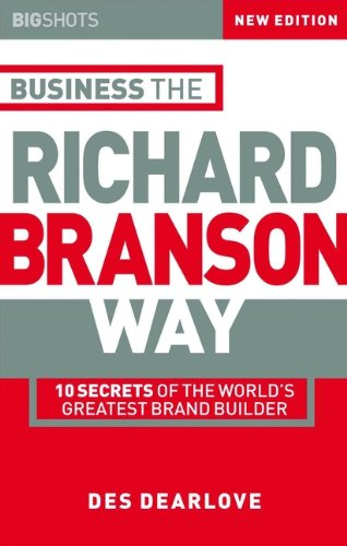Business the Richard Branson Way: 10 Secrets of the World's Greatest Brand Builder (Big Shots Series Book 8) (English Edition)