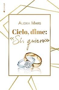 Cielo, dime: 'sí, quiero' par Alexia Mars