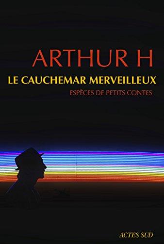 Le cauchemar merveilleux: Espèces de petits contes (POESIE) par Arthur H.
