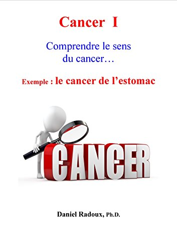 Cancer I - Comprendre le sens du cancer... - Exemple: le cancer de l'estomac (La Nouvelle Médecine de Demain t. 1)