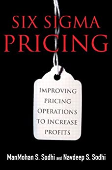 Six Sigma Pricing: Improving Pricing Operations to Increase Profits by [Sodhi, ManMohan S., Sodhi, Navdeep S.]