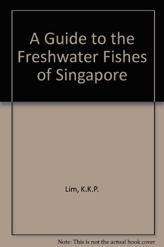 A Guide to the Freshwater Fishes of Singapore par K.K.P. Lim