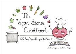 The Vegan Stoner Cookbook: 100 Easy Vegan Recipes to Munch by [Conrique, Sarah, Haynes, Graham I.]