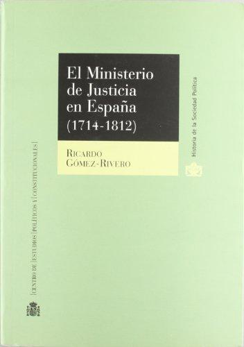El Ministerio de Justicia en España.: (1714-1812). (Historia de la Sociedad Política)