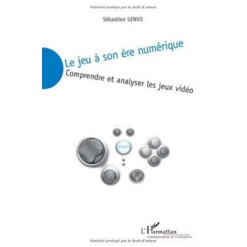 Le jeu à son ère numérique : Comprendre et analyser les jeux vidéo by Sébastien Genvo(2009-05-22)