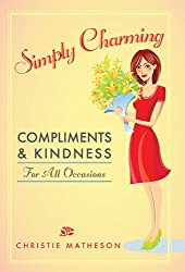Simply Charming: Compliments and Kindness of All Occasions by Christie Matheson (5-Jul-2012) Paperback