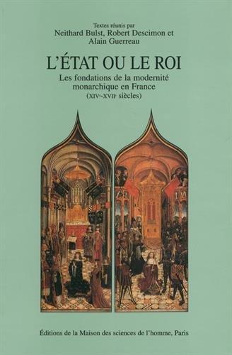 L'Etat ou le roi : Les fondations de la modernité monarchique en France (XIVe-XVIIe siècles)