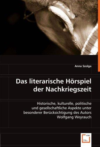 Das literarische Hörspiel der Nachkriegszeit: Historische, kulturelle, politische und gesellschaftliche Aspekte unter besonderer Berücksichtigung des Autors Wolfgang Weyrauch