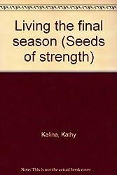Living the final season (Seeds of strength)