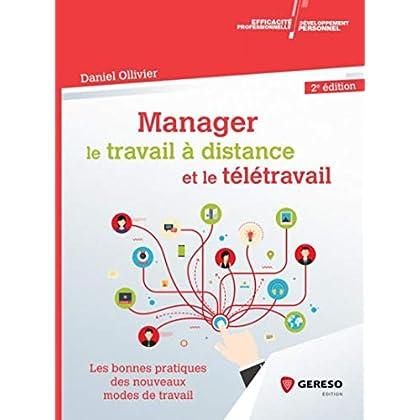 Manager le travail à distance et le télétravail: Les bonnes pratiques du management à distance