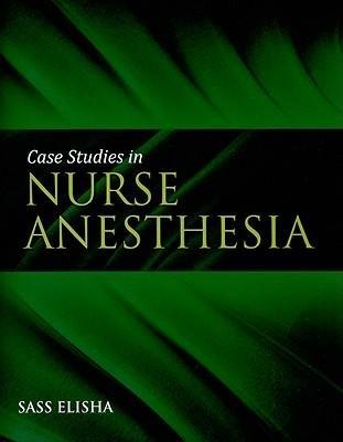 [(Case Studies in Nurse Anesthesia)] [Author: Sass Elisha] published on (February, 2010)