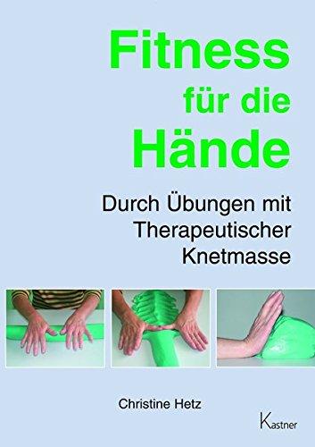 Preisvergleich Produktbild Fitness für die Hände: Durch Übungen mit Therapeutischer Knetmasse