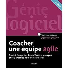 Coacher une équipe agile: Guide à l'usage des ScrumMasters, managers et responsables de la transformation (Génie logiciel)