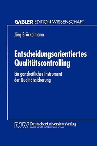 Entscheidungsorientiertes Qualitätscontrolling: Ein Ganzheitliches Instrument der Qualitätssicherung