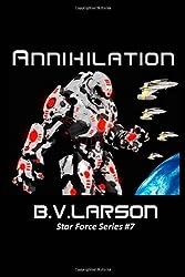 Annihilation: Volume 7 (Star Force Series) by B. V. Larson (2013-02-27)