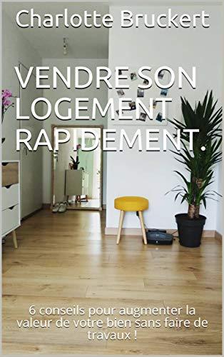 Couverture du livre Vendre son logement rapidement.: 6 conseils pour augmenter la valeur de votre bien sans faire de travaux !