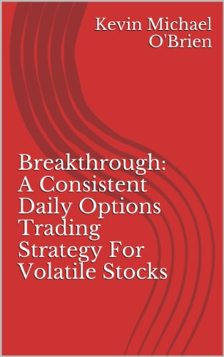 Breakthrough: A Consistent Daily Options Trading Strategy For Volatile Stocks (English Edition)