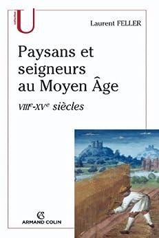 Paysans et seigneurs au Moyen Âge : VIIIe-XVe siècles (Histoire) par [Feller, Laurent]
