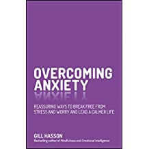 Overcoming Anxiety: Reassuring Ways to Break Free from Stress and Worry and Lead a Calmer Life