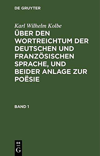 Karl Wilhelm Kolbe: Über den Wortreichtum der deutschen und französischen Sprache, und beider Anlage zur Poësie. Band 1