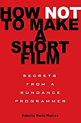 How Not to Make a Short Film: Straight Shooting from a Sundance Programmer
