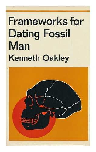 Frameworks for dating fossil man [by] Kenneth P. Oakley