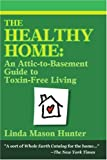 The Healthy Home: An Attic-To-Basement Guide To Toxin-Free Living by Linda Mason Hunter (2000-01-05)