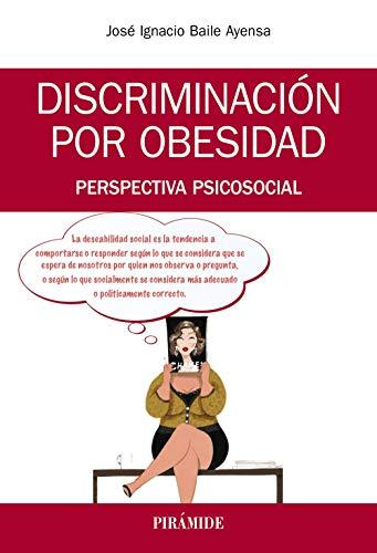 Discriminación por obesidad: Perspectiva psicosocial (Manuales Prácticos) por José  I. Baile Ayensa