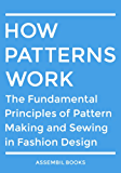 How Patterns Work: The Fundamental Principles of Pattern Making and Sewing in Fashion Design (English Edition)