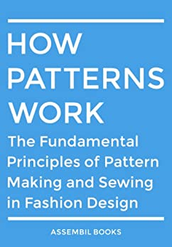 How Patterns Work: The Fundamental Principles of Pattern Making and Sewing in Fashion Design by [Assembil Books]
