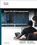 Cisco IOS XR Fundamentals: Cisco IOS XR Fundamentals _p1 (Networking Technology)