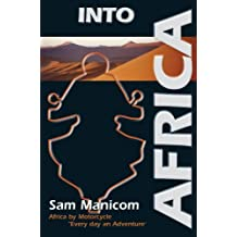 Into Africa: Africa by Motorcycle - Every Day an Adventure by Sam Manicom (2008-05-15)
