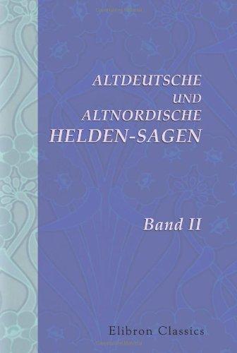Altdeutsche und Altnordische Helden-Sagen: Band 2. Wilkina- und Niflunga-Saga oder Dietrich von Bern...