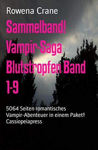 Sammelband! Vampir-Saga Blutstropfen Band 1-9: 5064 Seiten romantisches Vampir-Abenteuer in einem Paket! Cassiopeiapress (Frauen-bereich)
